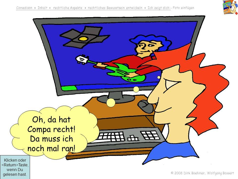 Comedison Inhalt rechtliche Aspekte rechtliches Bewusstsein entwickeln Ich zeigt dich – Foto einfügen © 2008 Dirk Boehmer, Wolfgang Bossert Oh, da hat Compa recht.