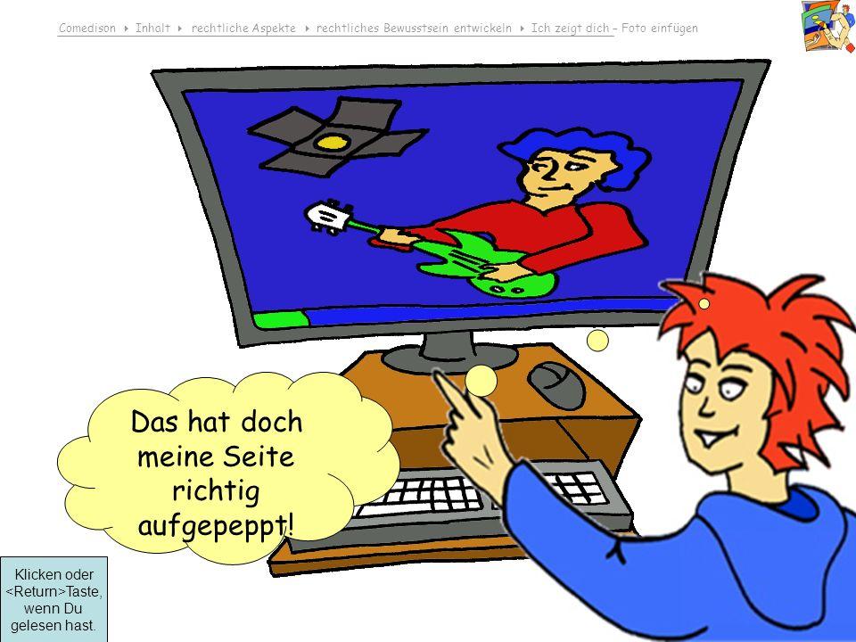 Comedison Inhalt rechtliche Aspekte rechtliches Bewusstsein entwickeln Ich zeigt dich – Foto einfügen © 2008 Dirk Boehmer, Wolfgang Bossert Compa, schau doch mal.