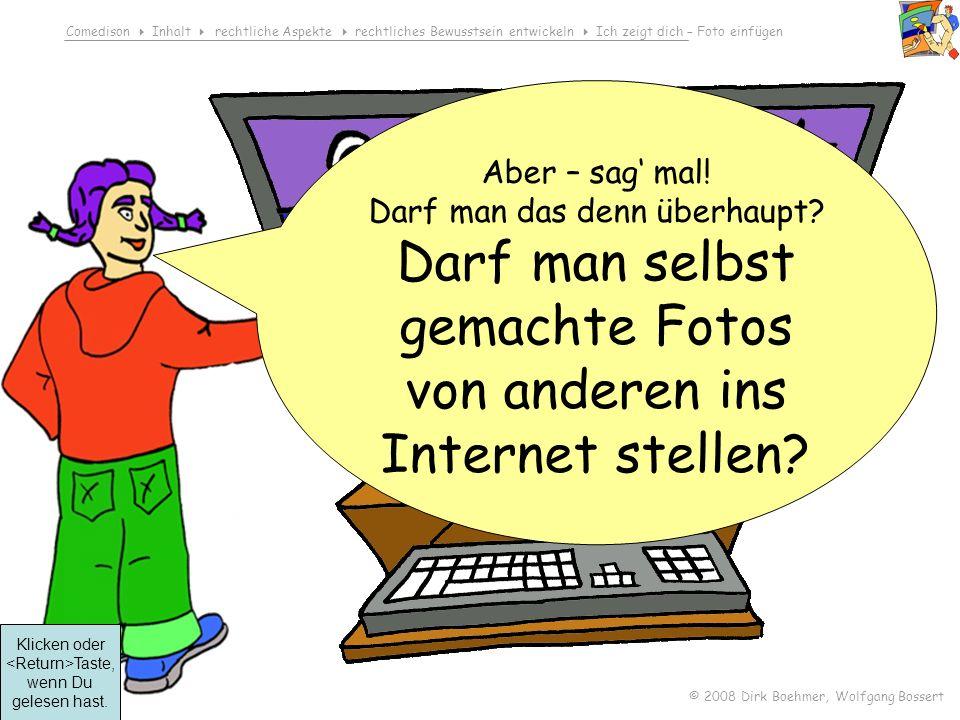 Comedison Inhalt rechtliche Aspekte rechtliches Bewusstsein entwickeln Ich zeigt dich – Foto einfügen © 2008 Dirk Boehmer, Wolfgang Bossert Besprich den Fall in der Gruppe.