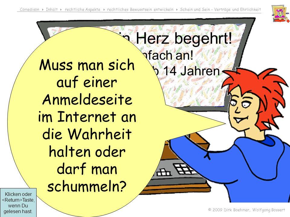 Comedison Inhalt rechtliche Aspekte rechtliches Bewusstsein entwickeln Schein und Sein – Verträge und Ehrlichkeit © 2009 Dirk Boehmer, Wolfgang Bossert Was dein Herz begehrt.
