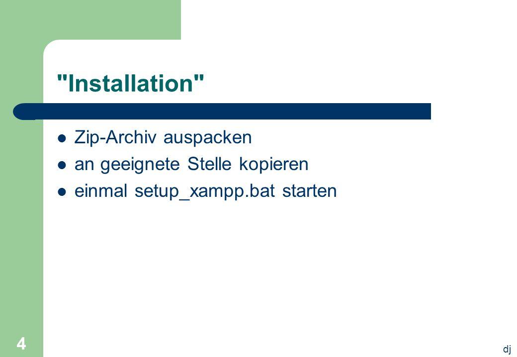 dj 4 Installation Zip-Archiv auspacken an geeignete Stelle kopieren einmal setup_xampp.bat starten