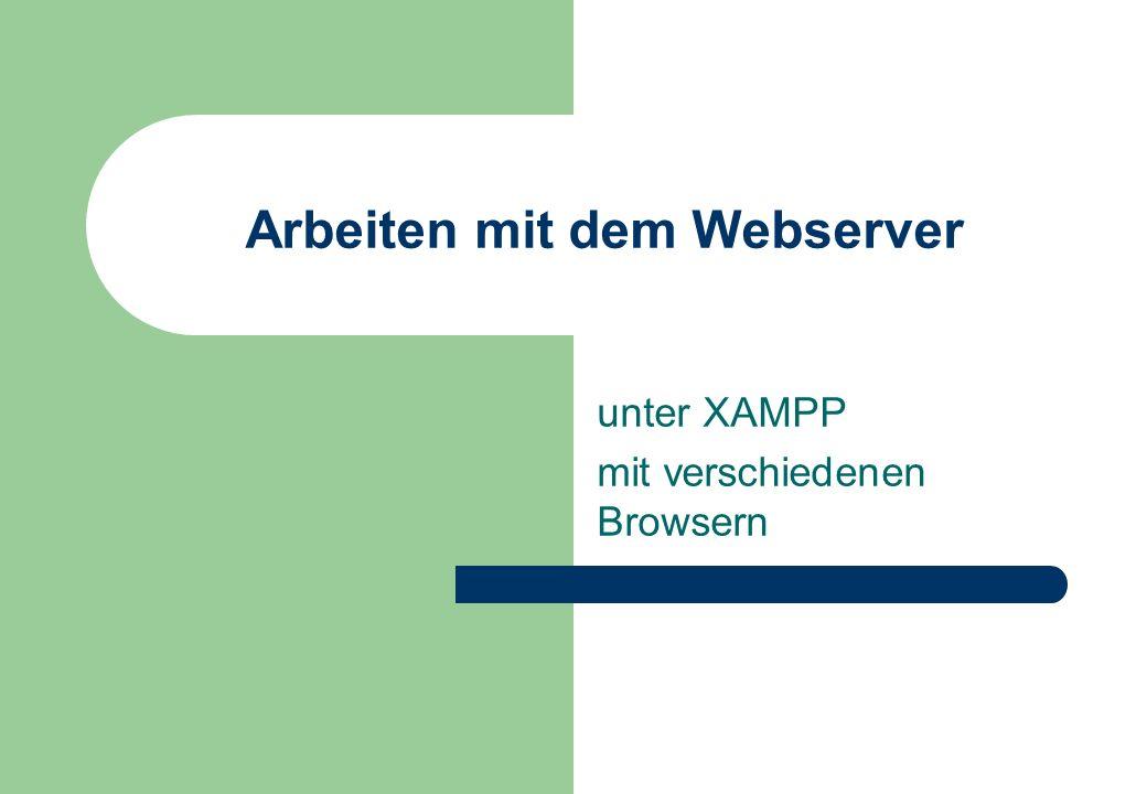 Arbeiten mit dem Webserver unter XAMPP mit verschiedenen Browsern