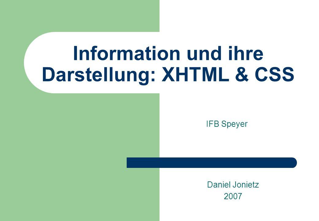 Information und ihre Darstellung: XHTML & CSS IFB Speyer Daniel Jonietz 2007