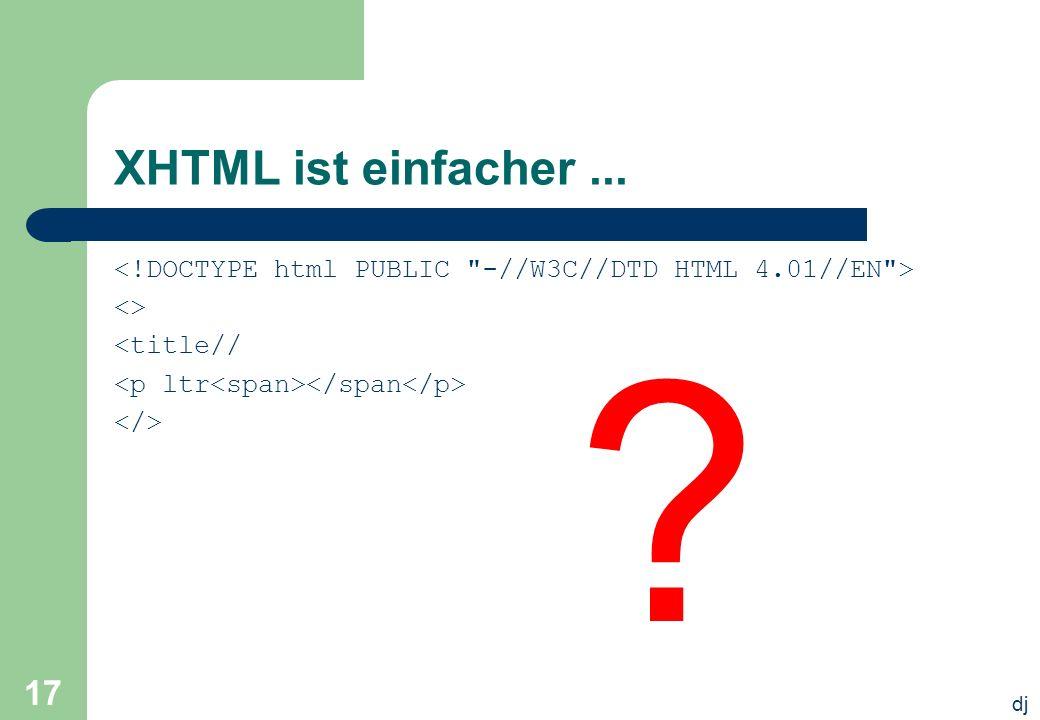 dj 17 XHTML ist einfacher... <> <title// ?