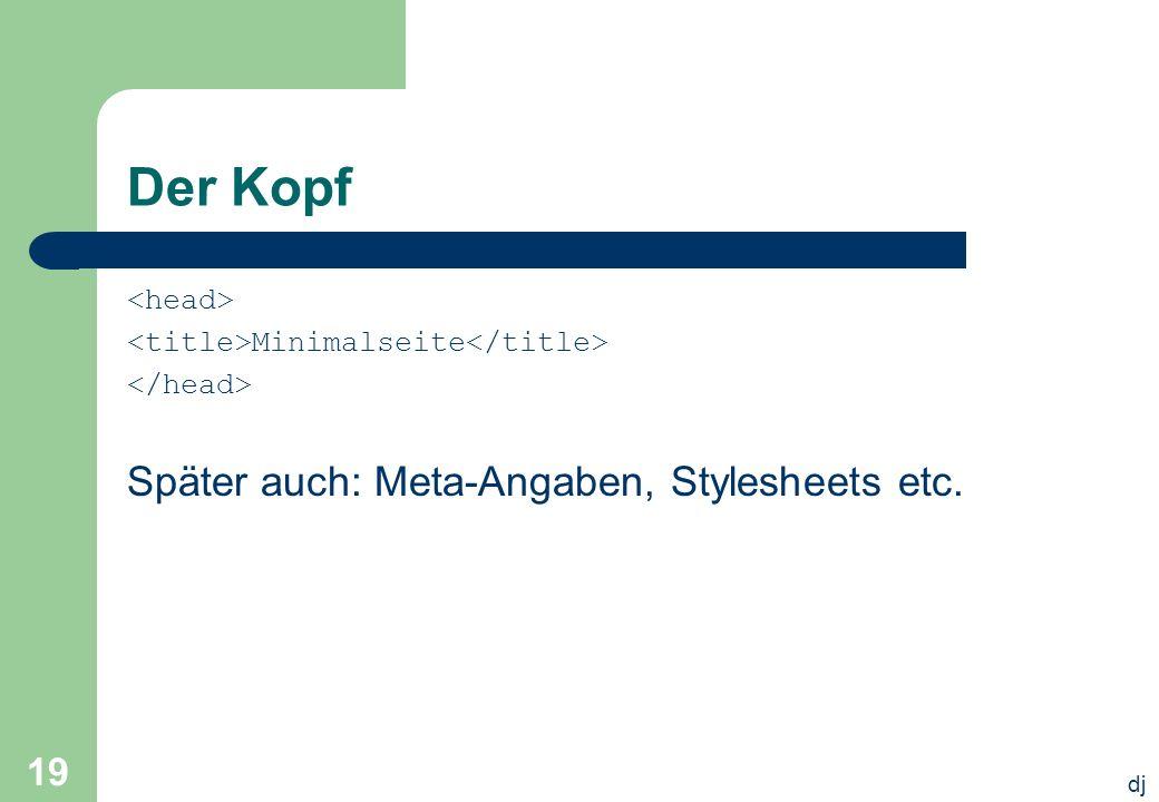 dj 19 Der Kopf Minimalseite Später auch: Meta-Angaben, Stylesheets etc.