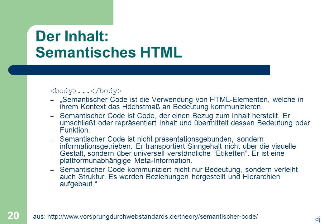 dj 20 Der Inhalt: Semantisches HTML... – Semantischer Code ist die Verwendung von HTML-Elementen, welche in ihrem Kontext das Höchstmaß an Bedeutung k