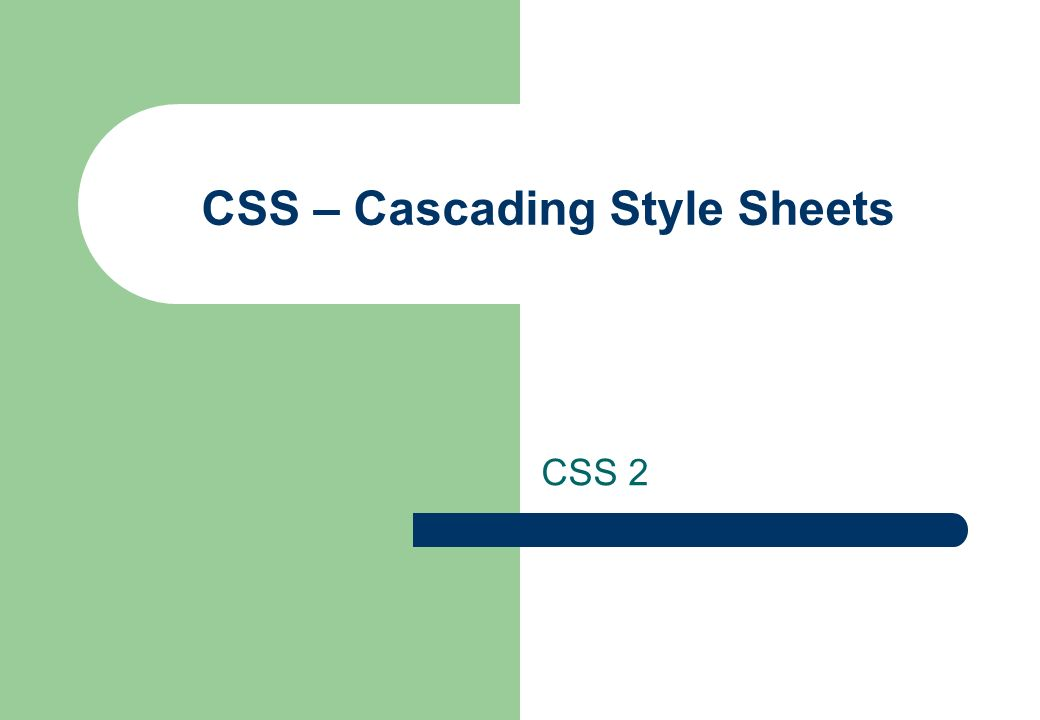 CSS – Cascading Style Sheets CSS 2