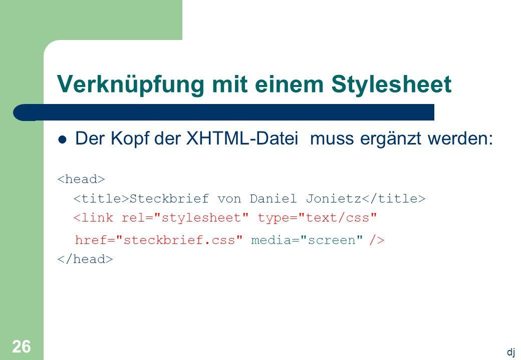 dj 26 Verknüpfung mit einem Stylesheet Der Kopf der XHTML-Datei muss ergänzt werden: Steckbrief von Daniel Jonietz