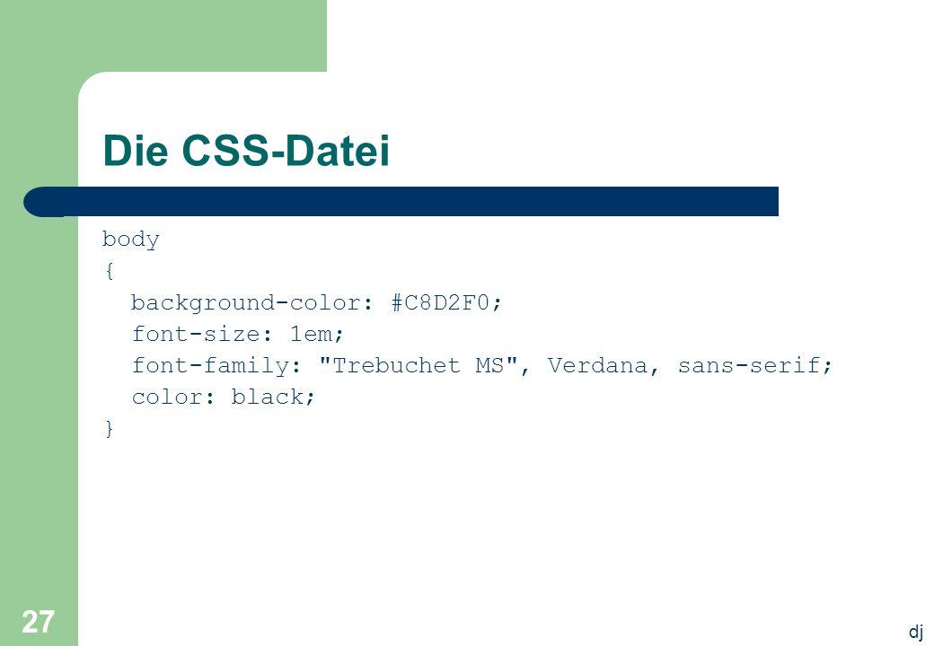 dj 27 Die CSS-Datei body { background-color: #C8D2F0; font-size: 1em; font-family:
