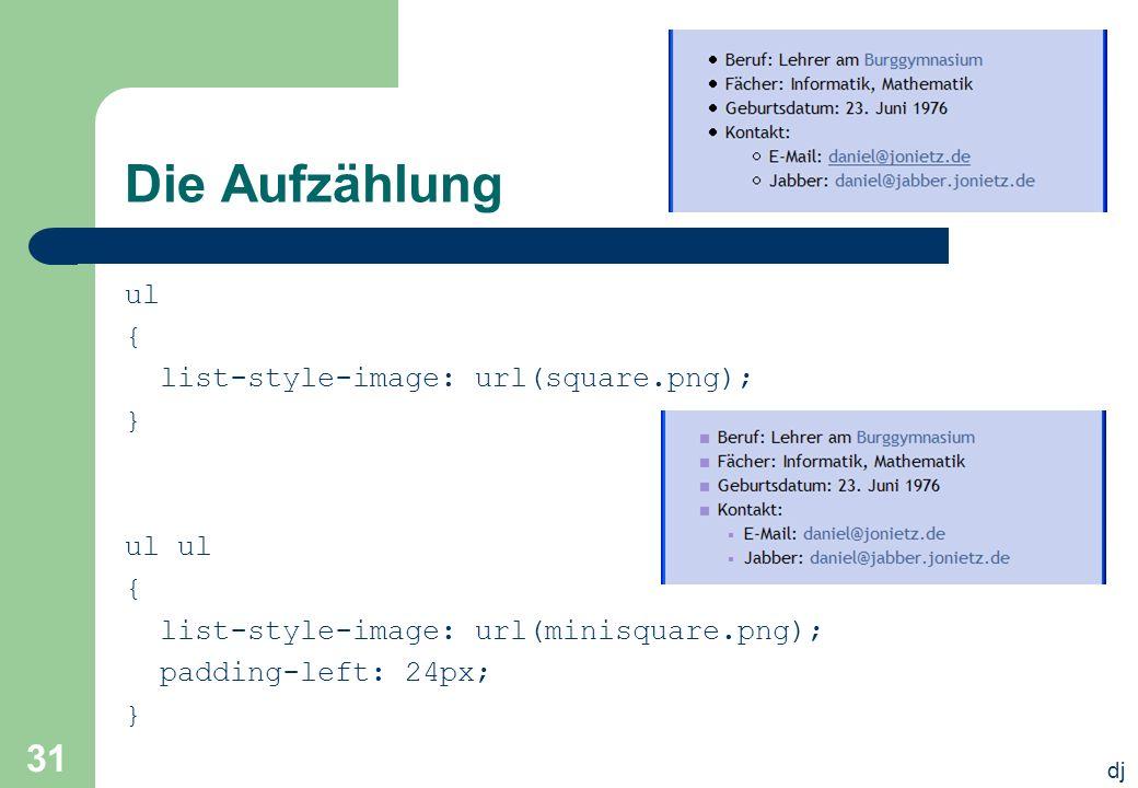 dj 31 Die Aufzählung ul { list-style-image: url(square.png); } ul { list-style-image: url(minisquare.png); padding-left: 24px; }