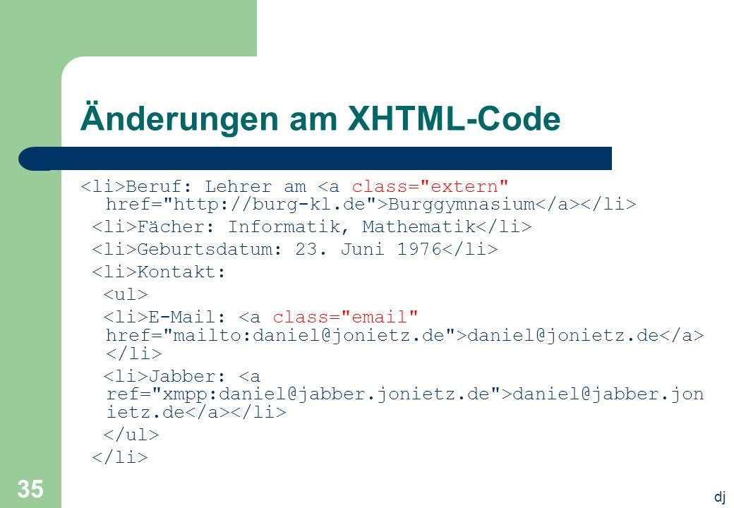dj 35 Änderungen am XHTML-Code Beruf: Lehrer am Burggymnasium Fächer: Informatik, Mathematik Geburtsdatum: 23. Juni 1976 Kontakt: E-Mail: daniel@jonie