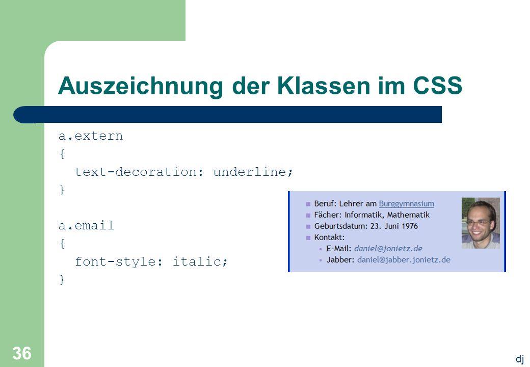dj 36 Auszeichnung der Klassen im CSS a.extern { text-decoration: underline; } a.email { font-style: italic; }