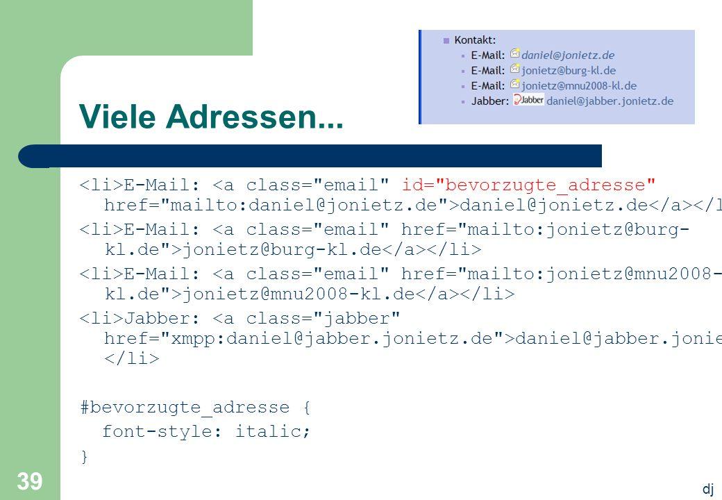 dj 39 Viele Adressen... E-Mail: daniel@jonietz.de E-Mail: jonietz@burg-kl.de E-Mail: jonietz@mnu2008-kl.de Jabber: daniel@jabber.jonietz.de #bevorzugt