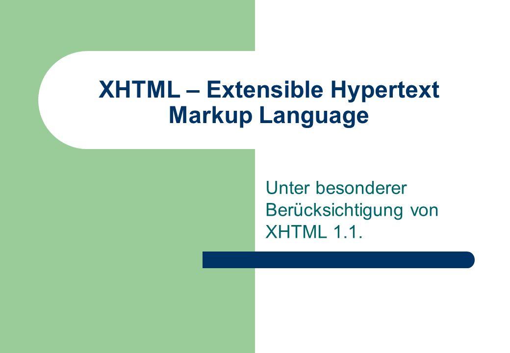 XHTML – Extensible Hypertext Markup Language Unter besonderer Berücksichtigung von XHTML 1.1.
