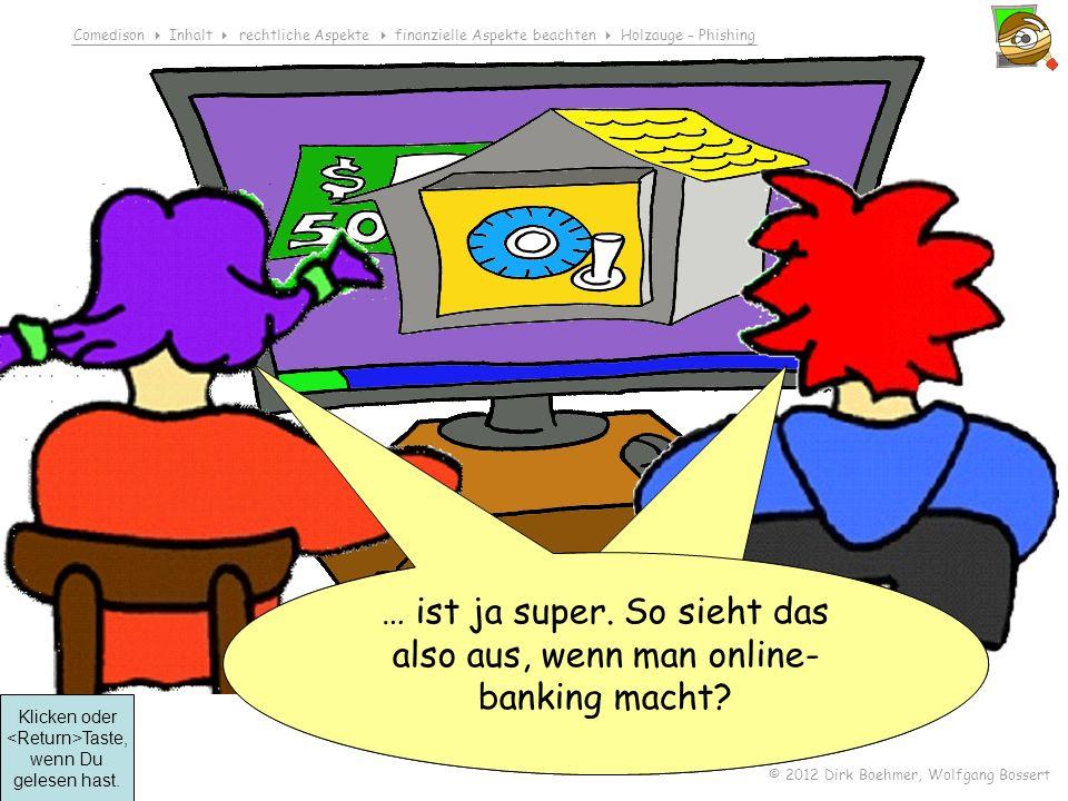 Comedison Inhalt rechtliche Aspekte finanzielle Aspekte beachten Holzauge – Phishing © 2012 Dirk Boehmer, Wolfgang Bossert Klicken oder Taste, wenn Du gelesen hast.