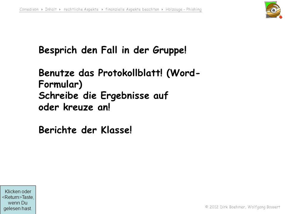 Comedison Inhalt rechtliche Aspekte finanzielle Aspekte beachten Holzauge – Phishing © 2012 Dirk Boehmer, Wolfgang Bossert Besprich den Fall in der Gruppe.
