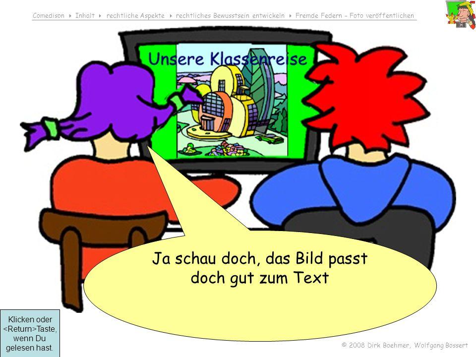 Comedison Inhalt rechtliche Aspekte rechtliches Bewusstsein entwickeln Fremde Federn – Foto veröffentlichen © 2008 Dirk Boehmer, Wolfgang Bossert Ja schau doch, das Bild passt doch gut zum Text Klicken oder Taste, wenn Du gelesen hast.