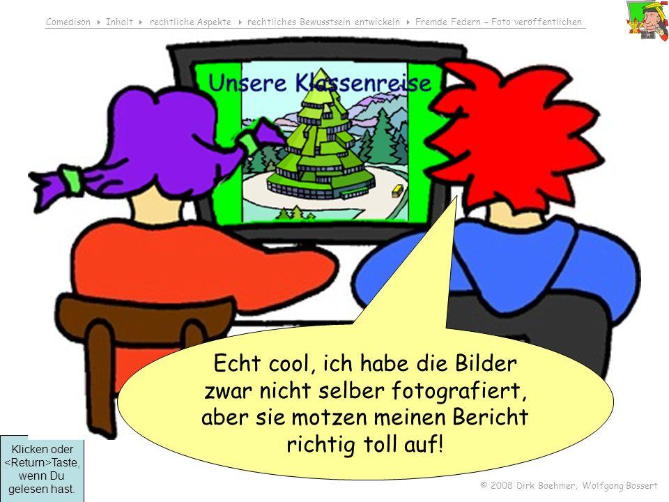Comedison Inhalt rechtliche Aspekte rechtliches Bewusstsein entwickeln Fremde Federn – Foto veröffentlichen © 2008 Dirk Boehmer, Wolfgang Bossert 2.