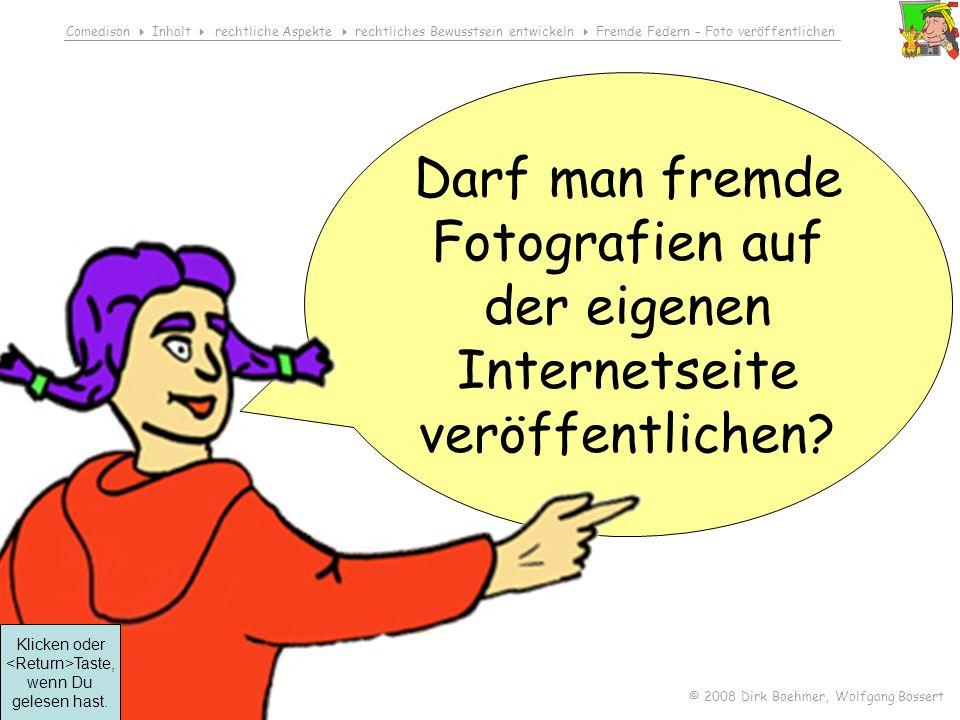 Comedison Inhalt rechtliche Aspekte rechtliches Bewusstsein entwickeln Fremde Federn – Foto veröffentlichen © 2008 Dirk Boehmer, Wolfgang Bossert Darf man fremde Fotografien auf der eigenen Internetseite veröffentlichen.