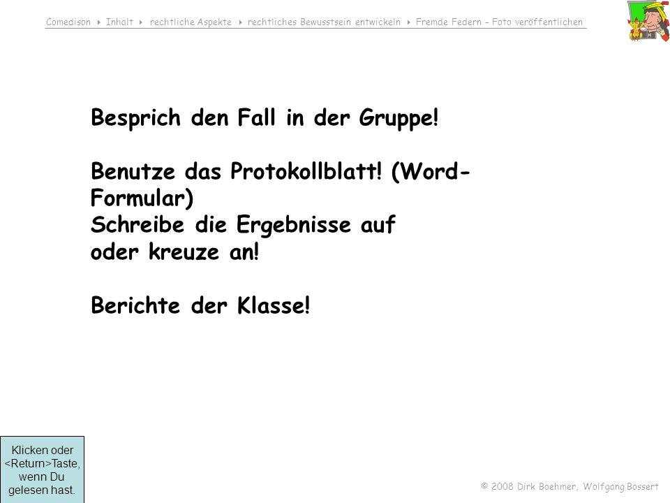 Comedison Inhalt rechtliche Aspekte rechtliches Bewusstsein entwickeln Fremde Federn – Foto veröffentlichen © 2008 Dirk Boehmer, Wolfgang Bossert Besprich den Fall in der Gruppe.