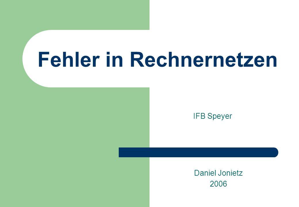 Fehler in Rechnernetzen IFB Speyer Daniel Jonietz 2006