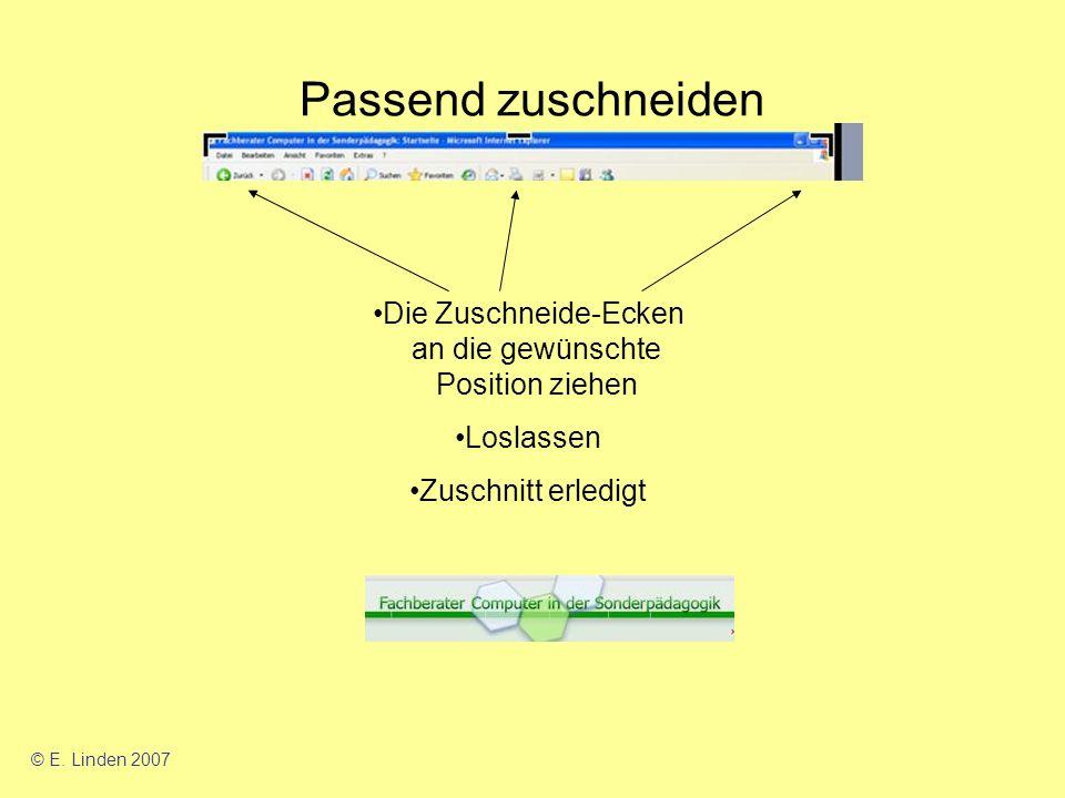 Passend zuschneiden Die Zuschneide-Ecken an die gewünschte Position ziehen Loslassen Zuschnitt erledigt © E.