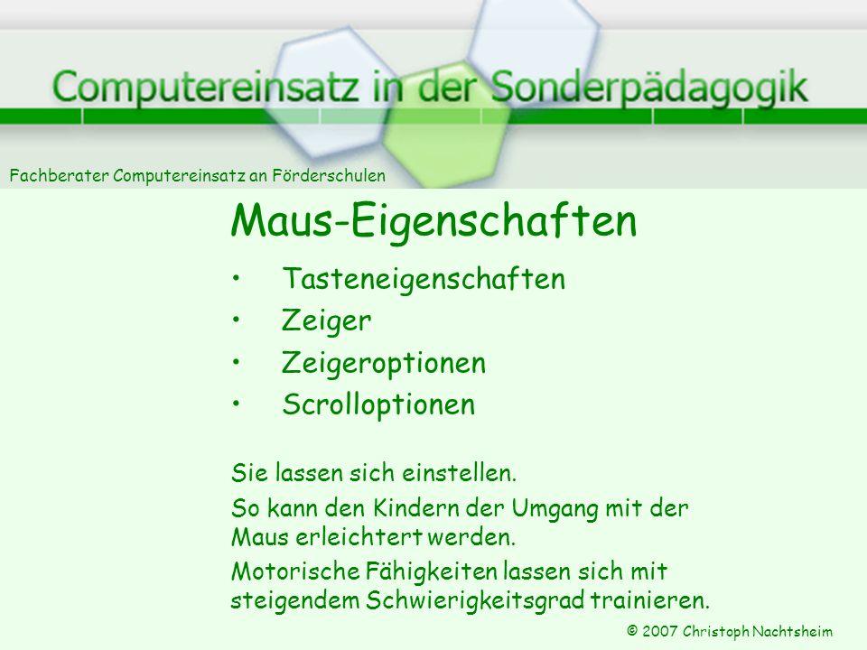Fachberater Computereinsatz an Förderschulen © 2007 Christoph Nachtsheim Maus-Eigenschaften Tasteneigenschaften Zeiger Zeigeroptionen Scrolloptionen S