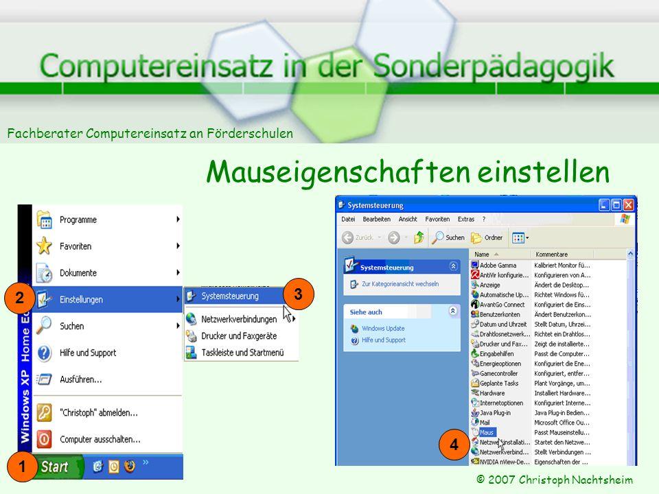 Fachberater Computereinsatz an Förderschulen © 2007 Christoph Nachtsheim Mauseigenschaften einstellen 3 4 1 2