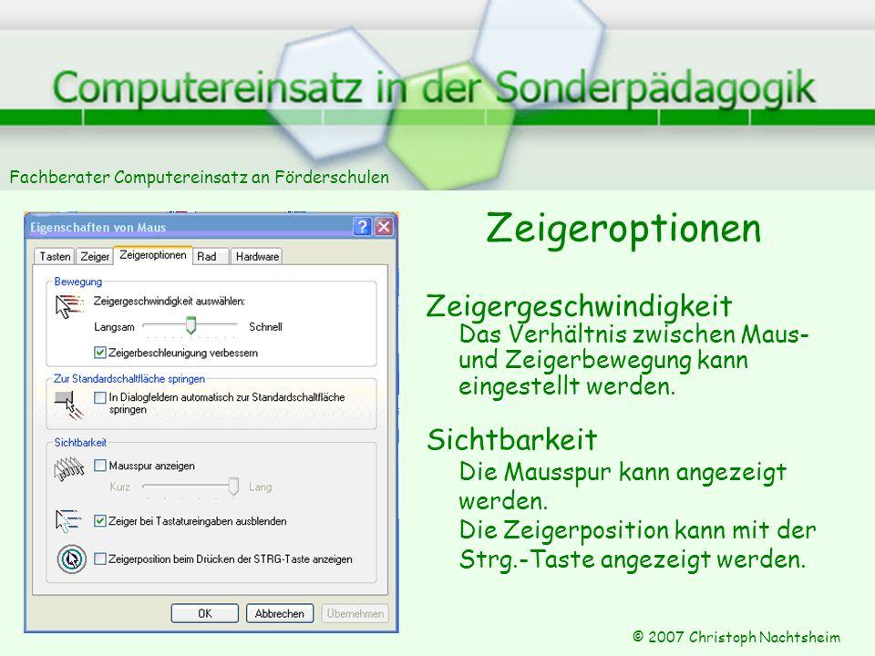 Fachberater Computereinsatz an Förderschulen © 2007 Christoph Nachtsheim Zeigeroptionen Zeigergeschwindigkeit Das Verhältnis zwischen Maus- und Zeigerbewegung kann eingestellt werden.