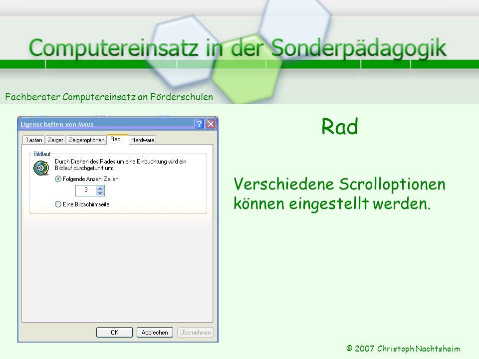 Fachberater Computereinsatz an Förderschulen © 2007 Christoph Nachtsheim Rad Verschiedene Scrolloptionen können eingestellt werden.