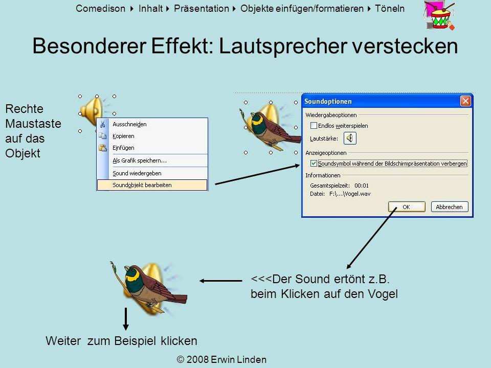 Comedison Inhalt Präsentation Objekte einfügen/formatieren Töneln © 2008 Erwin Linden Wo hörst du den Laut o.