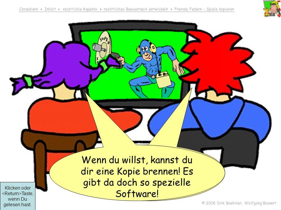 Comedison Inhalt rechtliche Aspekte rechtliches Bewusstsein entwickeln Fremde Federn – Spiele kopieren © 2008 Dirk Boehmer, Wolfgang Bossert Das kann