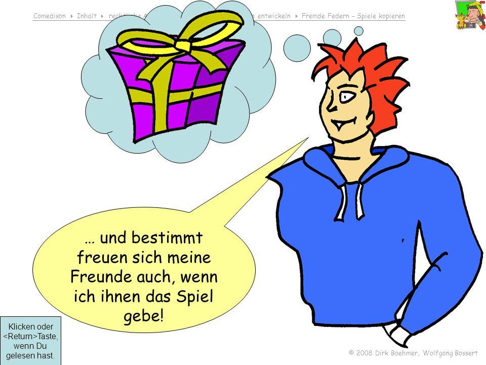 Comedison Inhalt rechtliche Aspekte rechtliches Bewusstsein entwickeln Fremde Federn – Spiele kopieren © 2008 Dirk Boehmer, Wolfgang Bossert … und bes