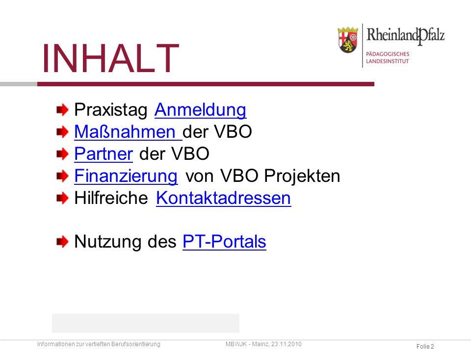 Folie 1 PRAXISTAG Informationen zur vertieften BerufsorientierungMBWJK - Mainz, 23.11.2010