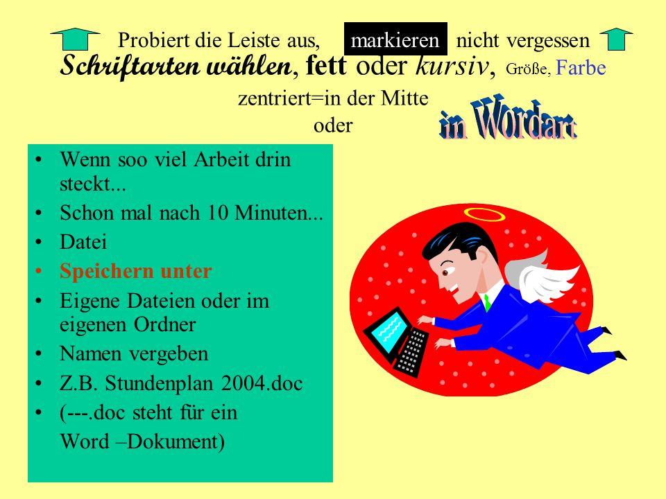 Schriftarten wählen, fett oder kursiv, Größe, Farbe zentriert=in der Mitte oder Wenn soo viel Arbeit drin steckt...