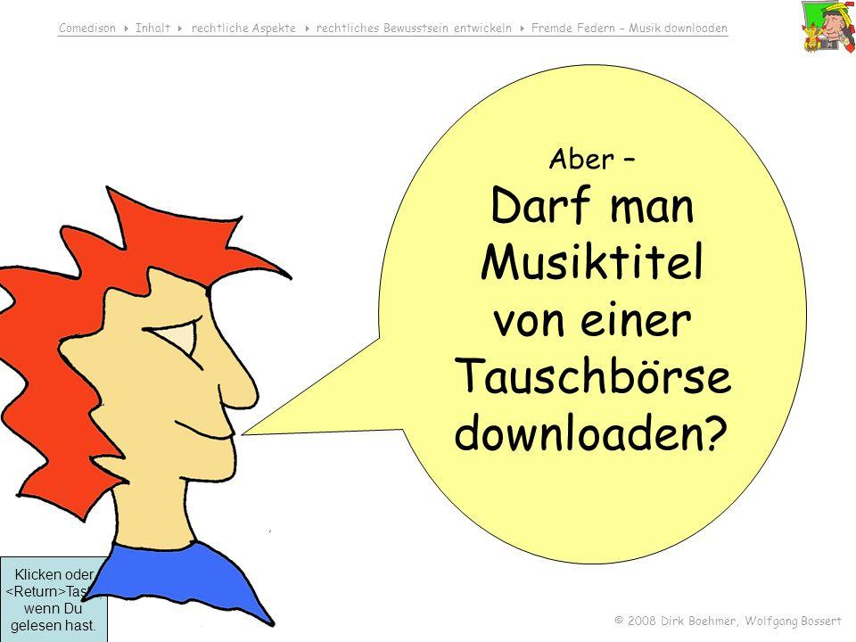 Comedison Inhalt rechtliche Aspekte rechtliches Bewusstsein entwickeln Fremde Federn – Musik downloaden © 2008 Dirk Boehmer, Wolfgang Bossert Besprich den Fall in der Gruppe.