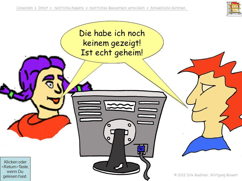 Comedison Inhalt rechtliche Aspekte rechtliches Bewusstsein entwickeln Schwedische Gardinen © 2012 Dirk Boehmer, Wolfgang Bossert Willst du mal meine geheime Sammlung sehen.