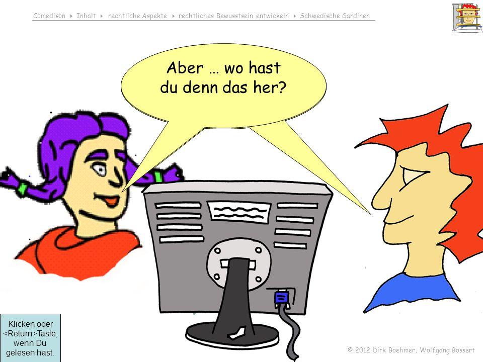 Comedison Inhalt rechtliche Aspekte rechtliches Bewusstsein entwickeln Schwedische Gardinen © 2012 Dirk Boehmer, Wolfgang Bossert Das ist ja ganz schön menschen- verachtend.