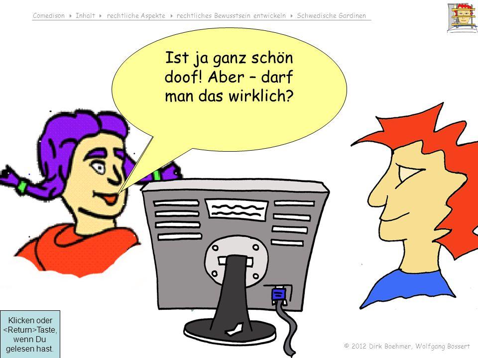 Comedison Inhalt rechtliche Aspekte rechtliches Bewusstsein entwickeln Schwedische Gardinen © 2012 Dirk Boehmer, Wolfgang Bossert Klicken oder Taste, wenn Du gelesen hast.