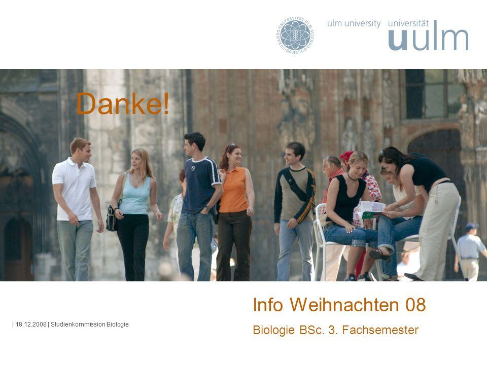 Info Weihnachten 08 Biologie BSc. 3. Fachsemester | 18.12.2008 | Studienkommission Biologie Danke!
