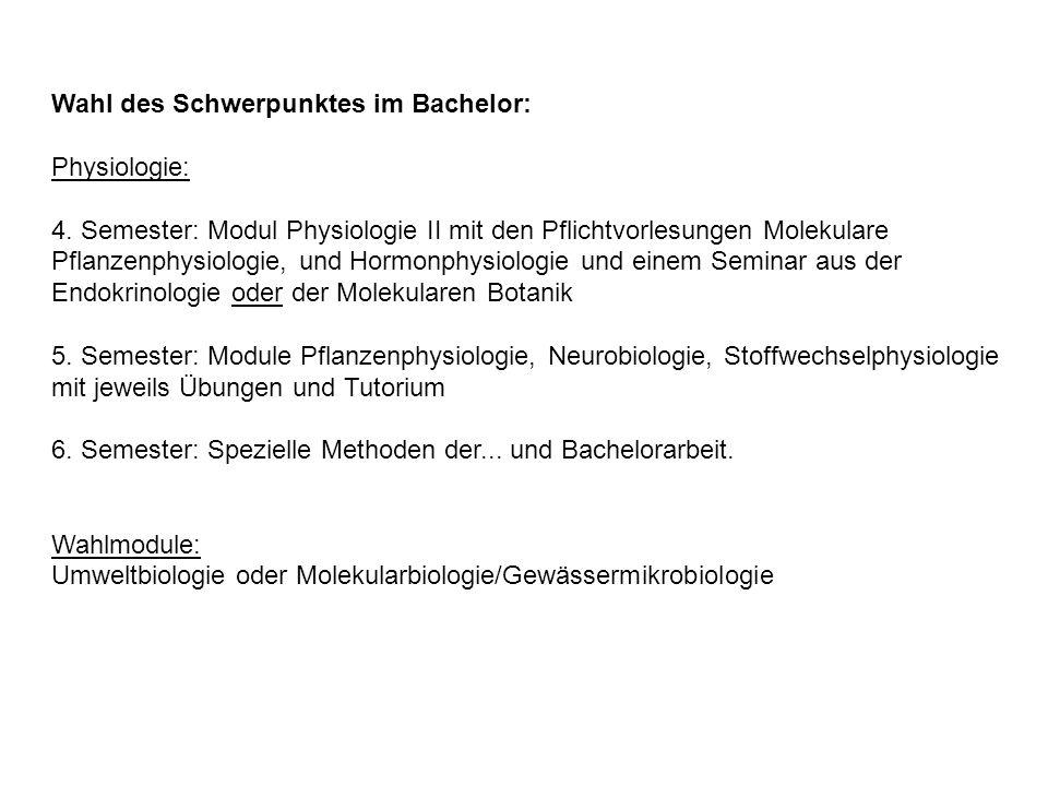 Wahl des Schwerpunktes im Bachelor: Physiologie: 4. Semester: Modul Physiologie II mit den Pflichtvorlesungen Molekulare Pflanzenphysiologie, und Horm