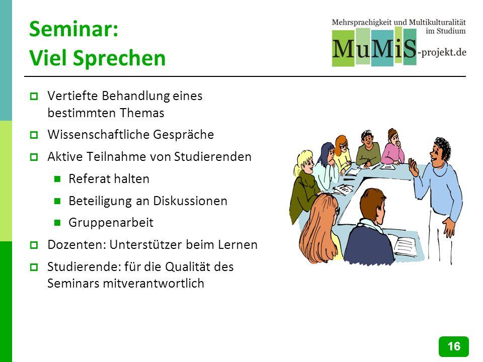 Seminar: Viel Sprechen Vertiefte Behandlung eines bestimmten Themas Wissenschaftliche Gespräche Aktive Teilnahme von Studierenden Referat halten Betei