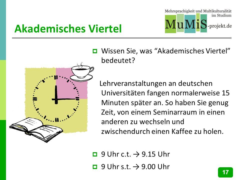 Akademisches Viertel Wissen Sie, was Akademisches Viertel bedeutet? Lehrveranstaltungen an deutschen Universitäten fangen normalerweise 15 Minuten spä