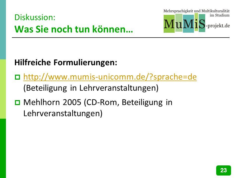 Diskussion: Was Sie noch tun können… Hilfreiche Formulierungen: http://www.mumis-unicomm.de/?sprache=de (Beteiligung in Lehrveranstaltungen) http://ww