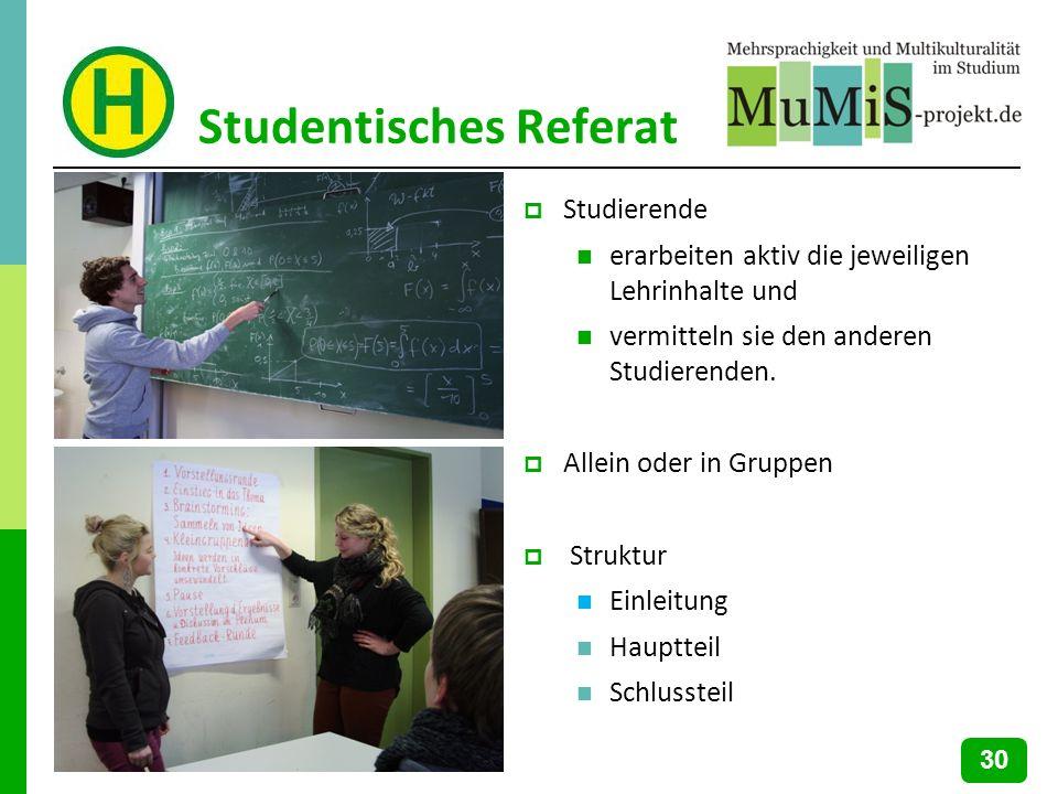 Studentisches Referat Studierende erarbeiten aktiv die jeweiligen Lehrinhalte und vermitteln sie den anderen Studierenden. Allein oder in Gruppen Stru