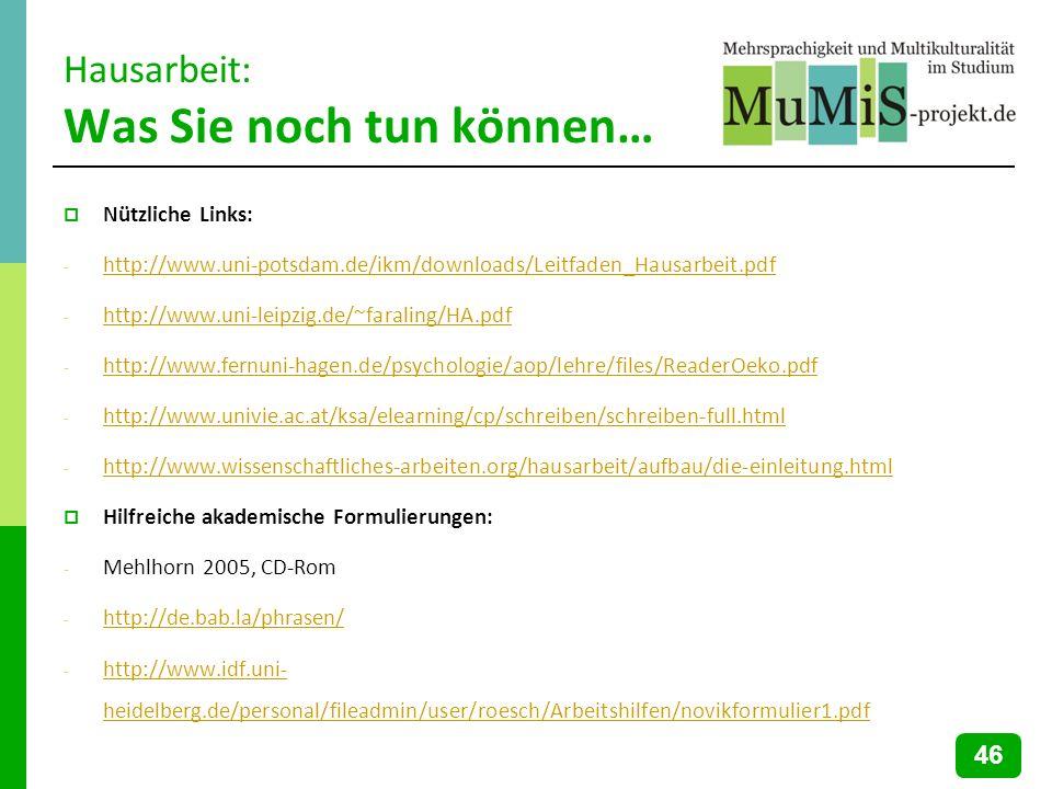 Hausarbeit: Was Sie noch tun können… Nützliche Links: - http://www.uni-potsdam.de/ikm/downloads/Leitfaden_Hausarbeit.pdf http://www.uni-potsdam.de/ikm