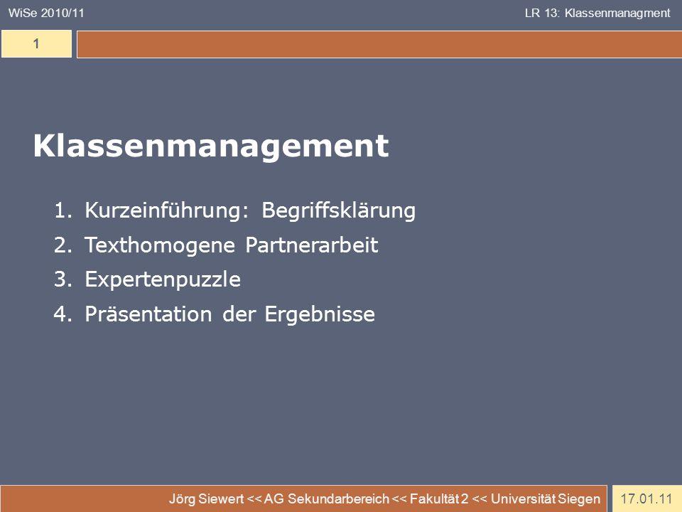 17.01.11 Jörg Siewert << AG Sekundarbereich << Fakultät 2 << Universität Siegen 1 WiSe 2010/11LR 13: Klassenmanagment 1.Kurzeinführung: Begriffsklärun