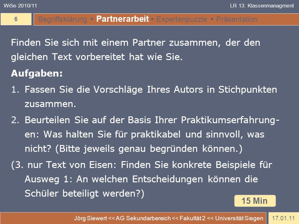 17.01.11 Jörg Siewert << AG Sekundarbereich << Fakultät 2 << Universität Siegen 7 WiSe 2010/11LR 13: Klassenmanagment Begriffsklärung Partnerarbeit Expertenpuzzle Präsentation Expertenpuzzle (max.