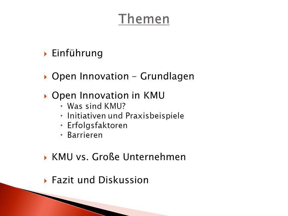 Einführung Open Innovation - Grundlagen Open Innovation in KMU Was sind KMU? Initiativen und Praxisbeispiele Erfolgsfaktoren Barrieren KMU vs. Große U