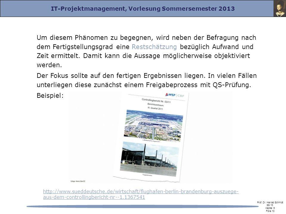 IT-Projektmanagement, Vorlesung Sommersemester 2013 Prof. Dr. Herrad Schmidt SS 13 Kapitel 5 Folie 10 Um diesem Phänomen zu begegnen, wird neben der B